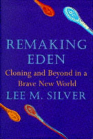 Remaking Eden - Cloning and Beyond in a Brave New World