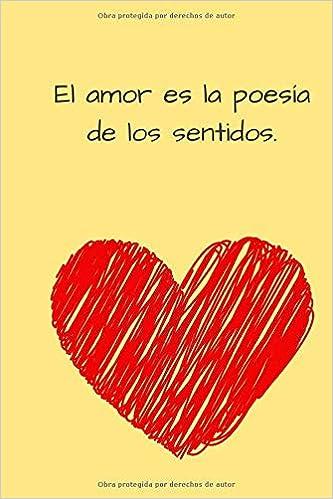 El Amor Es La Poesía De Los Sentidos Cuaderno Motivacional