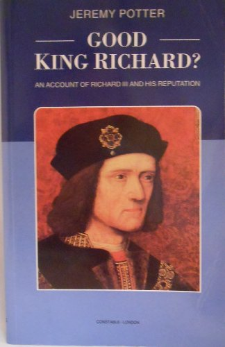 Good King Richard?: An Account of Richard III and His Reputation (Biography & Memoirs)
