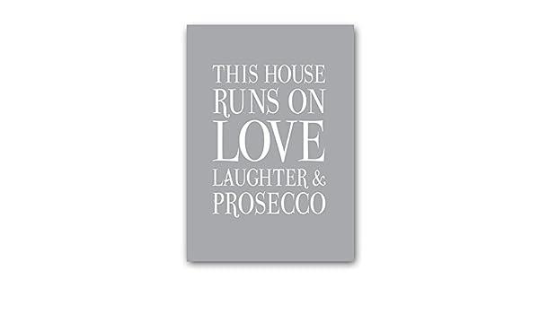 Esta casa se ejecuta en amor risas y Prosecco - /de cartel ...