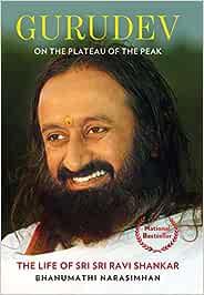 Gurudev: On the Plateau of the Peak: The Life of Sri Sri ...