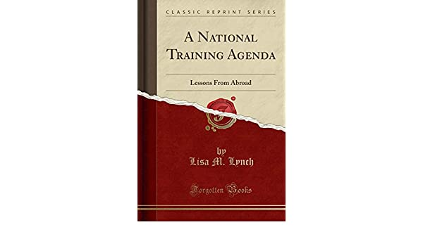 A National Training Agenda: Lessons From Abroad Classic ...