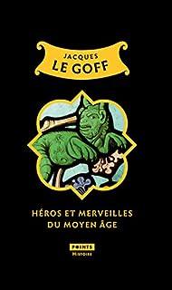 Héros et merveilles du Moyen Age, Le Goff, Jacques