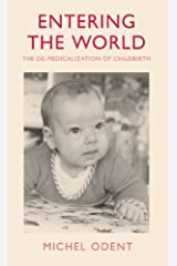 Entering the World: The De-Medicalization of Childbirth Paperback