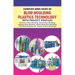 Complete Handbook of Blow Moulding Plastics Technology with Project Profiles PDF