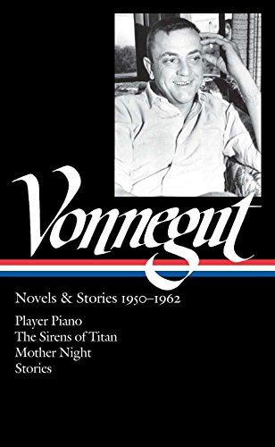 Kurt Vonnegut: Novels & Stories 1950-1962 (LOA #226): Player Piano / The Sirens of Titan / Mother Night / stories (Library of America Kurt Vonnegut Edition)