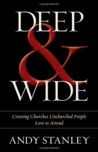 Deep and Wide by Andy Stanley First edition (2012)