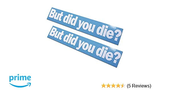 2 Pack But did You die Decals//Stickers 2x11