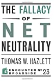The Fallacy of Net Neutrality, Thomas W. Hazlett, 159403592X