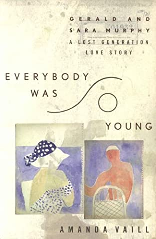 Everybody Was So Young: Gerald and Sara Murphy, A Lost Generation Love Story (Sara Painter)