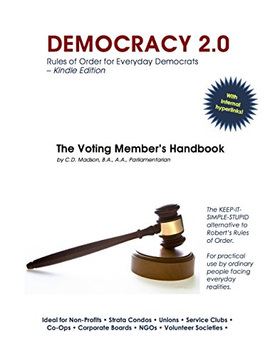 DEMOCRACY 2.0: Rules of Order for Everyday Democrats: The Voting Member's Handbook