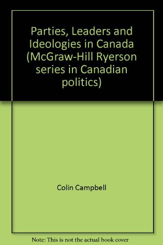 Parties, leaders, and ideologies in Canada (McGraw-Hill Ryerson series in Canadian politics)