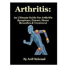 Arthritis: An Ultimate Guide For Arthritis: (Symptoms of Arthritis, Rheumatoid Arthritis, Psoriasis Arthritis, Types of Arthritis, Cure for Arthritis)