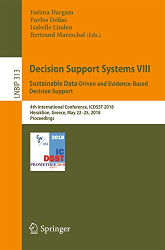 Decision Support Systems VIII: Sustainable Data-Driven and Evidence-Based Decision Support: 4th International Conference, ICDSST 2018, Heraklion, Greece, ... Business Information Processing Book 313)