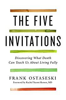 Book Cover: The Five Invitations: Discovering What Death Can Teach Us About Living Fully