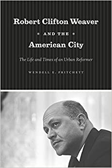 Robert Clifton Weaver and the American City: The Life and Times of an Urban Reformer by Wendell E. Pritchett (2008-10-01)