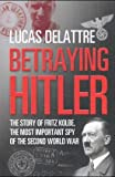img - for Betraying Hitler: The Story of Fritz Kolbe, the Most Important Spy of the Second World War book / textbook / text book
