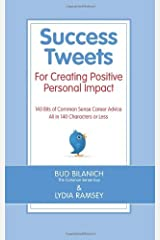 Success Tweets For Creating Positive Personal Impact: 140 Bits of Common Sense Career Advice All in 140 Characters or Less by Bud Bilanich (2011-08-15) Paperback