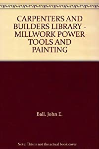 Hardcover CARPENTERS AND BUILDERS LIBRARY - MILLWORK POWER TOOLS AND PAINTING Book