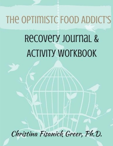 The Optimistic Food Addict's Recovery Journal & Activity Workbook
