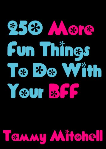 250 more fun things to do with your bff best friends forever 2