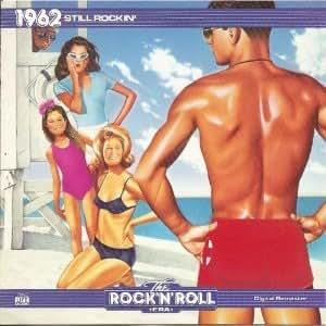 The Rock 'N' Roll Era: 1962: Still Rockin'