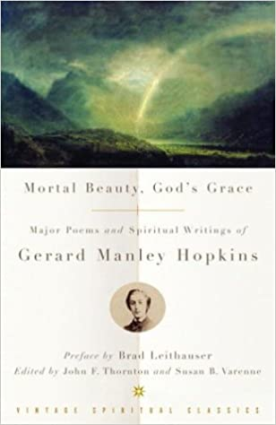 Mortal Beauty, God's Grace: Major Poems and Spiritual Writings of Gerard Manley Hopkins: Gerard Manley Hopkins: 9780375725661: Amazon.com: Books