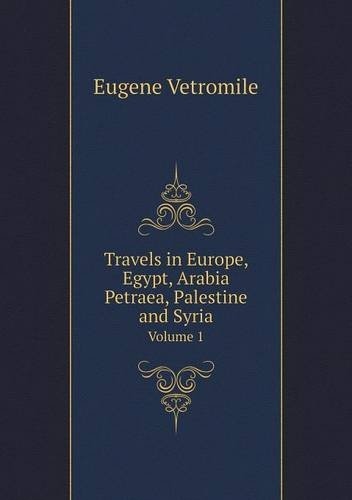 Download Travels in Europe, Egypt, Arabia Petraea, Palestine and Syria Volume 1 pdf