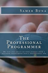 The Professional Programmer: My tips and advice on your journey from a beginner programmer into a professional one Paperback