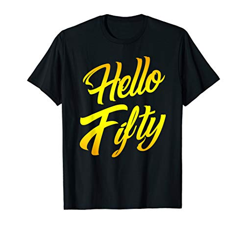 Hello Fifty 50 Years Old 50th Funny Birthday Party Quotes T-Shirt