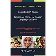 Learn English Today : Book 1: Intermediate: Traditional Stories for English Language Learners - FREE AUDIO: Reading and Listening Skills - Aesop's Fables- Modern  Adaptations.