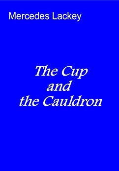 The Cup and the Cauldron by [Lackey, Mercedes]