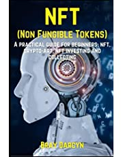 NFT (NON-FUNGIBLE TOKENS): A practical guide for beginners: nft, crypto-art, nft investing and collecting
