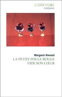 La petite poule rouge vide son coeur par Atwood