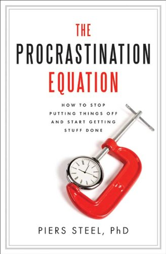 (The Procrastination Equation: How to Stop Putting Things Off and Start Getting Stuff Done)