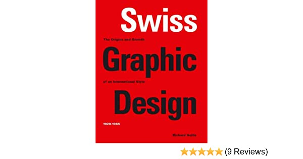 Swiss Graphic Design: The Origins and Growth of an