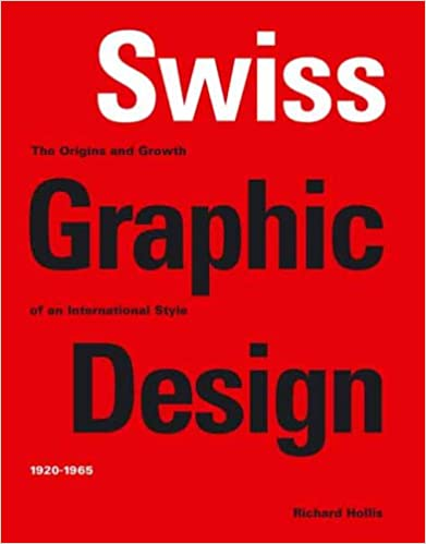 Swiss Graphic Design: The Origins and Growth of an International Style 1920-1965