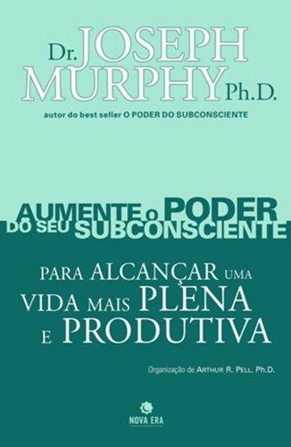 Aumente O Poder Do Seu Subconsciente Para Alcançar Uma Vida Mais Plena E Produtiva - Volume 5