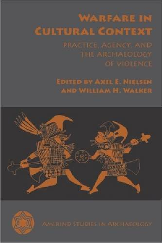 Download Warfare in Cultural Context: Practice, Agency, and the Archaeology of Violence (Amerind Studies in Archaeology) PDF