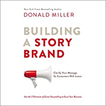 Building a StoryBrand: Clarify Your Message So Customers Will Listen Audiobook by Donald Miller Narrated by Donald Miller