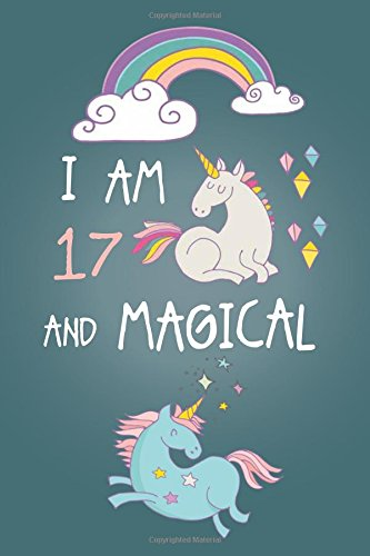 I Am 17 and Magical: Cute Unicorn Journal and Happy Birthday Notebook/Diary for 13 Year Old Teen Girls, Cute Unicorn Birthday Gift for 13th Birthday