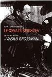 Le ossa di Berdicev. La vita e il destino di Vasilij Grossman