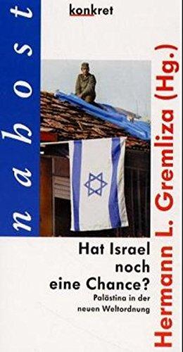 Hat Israel noch eine Chance?: Palästina in der neuen Weltordnung (Konkret Texte)