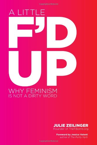 A Little F'd Up: Why Feminism Is Not a Dirty Word