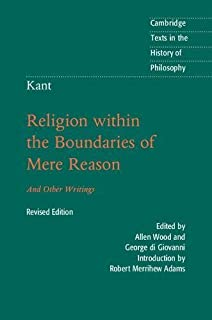 Religion within the Boundaries of Mere Reason: And Other Writings