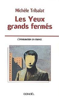 Les yeux grands fermés : L'immigration en France par Michèle Tribalat