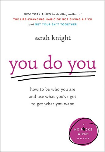 You Do You: How to Be Who You Are and Use What You've Got to Get What You Want (A No F*cks Given Guide) cover
