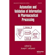 Automation and Validation of Information in Pharmaceutical Processing (Drugs and the Pharmaceutical Sciences Book 90)
