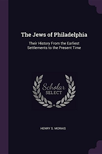 The Jews of Philadelphia: Their History From the Earliest Settlements to the Present Time