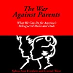 The War Against Parents: What We Can Do for America's Beleaguered Moms and Dads | Sylvia Ann Hewlett,Cornel West
